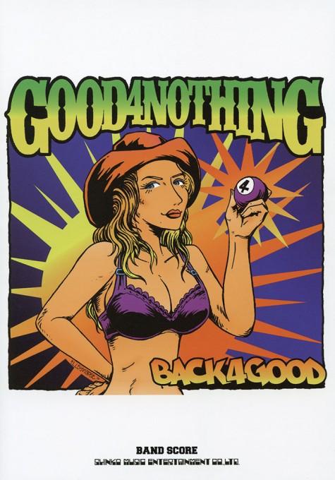 GOOD 4 NOTHING「BACK 4 GOOD」